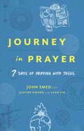 Journey in Prayer: 7 Days of Praying With Jesus Paperback