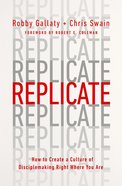 Replicate: How to Create a Culture of Disciplemaking Right Where You Are Paperback