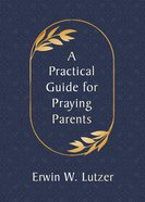 A Practical Guide For Praying Parents Paperback