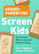 Grandparenting Screen Kids: How to Help, What to Say, and Where to Begin Paperback