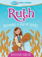 Ruth: Becoming a Girl of Loyalty (True Girl Bible Studies Series) Paperback