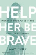 Help Her Be Brave: Discover Your Place in the Pro-Life Movement Paperback