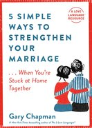 5 Simple Ways to Strengthen Your Marriage...When You're Stuck At Home Together Paperback