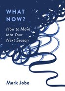 What Now?: How to Move Into Your Next Season Paperback