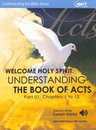 Welcome Holy Spirit : Understanding the Book of Acts (With Printable Pdf Notes) (Part 1, MP3 Audio, 23 Hours) (Understanding The Bible Audio Series) CD