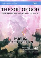 Son of God, the : Understanding the Gospel of John, Chapters 10 to 21 (With Printable Pdf Notes) (Part 2, MP3 Audio, 16 Hrs) (Understanding The Bible CD