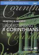Heartfelt & Inspired : Understanding II Corinthians (With Printable Pdf Notes) (MP3 Audio, 16 Hrs) (Understanding The Bible Audio Series) CD