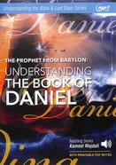 Prophet From Babylon, the : Understanding Daniel (With Printable Pdf Notes) (MP3 Audio, 21 Hrs) (Understanding The Bible Audio Series) CD