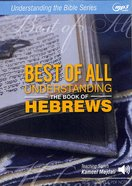 Best of All - Understanding the Book of Hebrews With Printable Pdf Notes (MP3 Audio, 20 Hrs) (Understanding The Bible Audio Series) CD