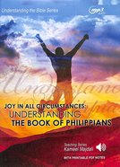 Joy in All Circumstances : Understanding the Book of Philippians (With Printable Pdf Notes) (MP3 Audio, 7.5 Hrs) (Understanding The Bible Audio Series CD