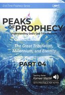 Peaks of Prophecy : Understanding God's End-Time Purpose (Printable Pdf Notes) (Part 4, MP3 Audio, 5 Hrs) (End Time Prophecy Audio Series) CD