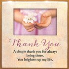 Touching Thoughts Magnet: Thank You... a Simple Thank You For Always Being There... Novelty