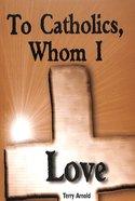 To Catholics Whom I Love (2006) Paperback