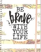 Undated 12-Month Weekly Diary/Planner: Be Brave With Your Life Spiral