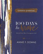 100 Days to Brave: Unlock Your Most Courageous Self (Guided Journal) Hardback