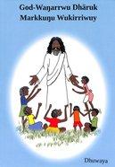 Dhuwaya God Wanarrwu Dharuk Markkunu Wukirriwuy (Gospel Of Mark) Paperback