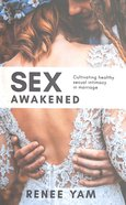 Sex Awakened: Cultivating Healthy Sexual Intimacy in Marriage Paperback