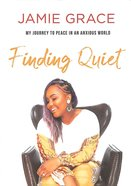 Finding Quiet: My Journey to Peace in An Anxious World Paperback