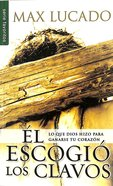 El Escogio Los Clavos (He Chose The Nails) Paperback