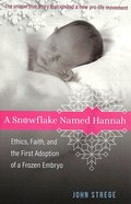 A Snowflake Named Hannah: Ethics, Faith, and the First Adoption of a Frozen Embryo Paperback