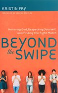 Beyond the Swipe: Honoring God, Respecting Yourself and Finding the Right Match Paperback