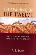 The Training of the Twelve: Timeless Principles For Leadership Development Paperback