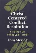 Christ-Centered Conflict Resolution: A Guide For Turbulent Times Paperback
