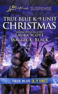 True Blue K-9 Unit Christmas (Love Inspired Suspense Series) Mass Market