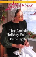 Her Amish Holiday Suitor (Amish Country Courtships) (Love Inspired Series) Mass Market