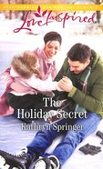 The Holiday Secret (Love Inspired Series) Mass Market
