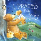 I Prayed For You (Picture Book) Hardback