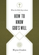 How to Know God's Will: Factors to Consider in Making Ethical Decisions (What The Bible Says About Series) Paperback