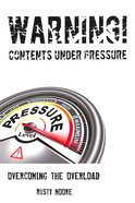 Warning! Contents Under Pressure: Overcoming the Overload Paperback