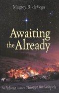 Awaiting the Already: An Advent Journey Through the Gospels Paperback