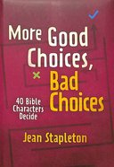 More Good Choices, Bad Choices: 40 Bible Characters Decide Hardback