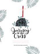 Journey to the Cross: 40 Days to Prepare Your Heart For Easter Hardback