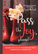 Pass the Joy, Please!: Passing the Joy of Motherhood From Generation to Generation Hardback