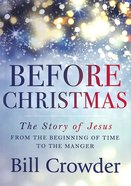 Before Christmas: The Story of Jesus From the Beginning of Time to the Manger Paperback
