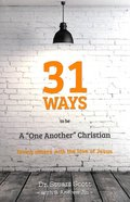 "31 Ways to Be a ""One-Another"" Christian: Loving Others With the Love of Jesus Paperback"