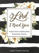 Lord, I Need You: Prayers From a Humble Heart Hardback