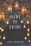 Made to Shine: 90 Devotions to Enjoy and Reflect God's Light Hardback