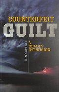 Counterfeit Guilt: A Deadly Intursion Paperback