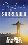 Joyful Surrender: A 40-Day Journey to Greater Dependence on Jesus Paperback