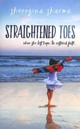 Straightened Toes: When She Lost Hope, He Restored Faith Paperback