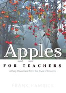 Apples For Teachers: A Daily Devotional From the Book of Proverbs Paperback