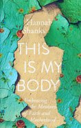 This is My Body: Embracing the Messiness of Faith and Motherhood Paperback