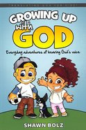 Growing Up With God - Adventures in Hearing His Voice (Translating God 4 Kids Series) Paperback