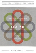 Mark : How Jesus Changes Everything (Study Guide With Leader Notes) (Gospel Centered Life For Students Series) Paperback