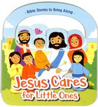Jesus Cares For Little Ones Board Book
