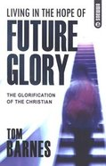Living in the Hope of Future Glory Paperback